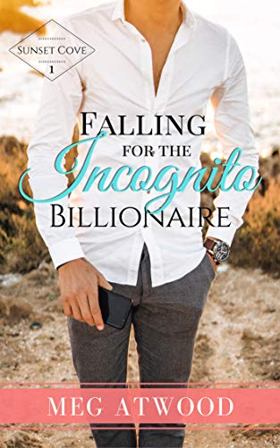 Falling for the Incognito Billionaire (A Sunset Cove Clean Romance) by [Meg Atwood]
