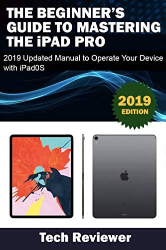 The Beginner s Guide to Mastering The iPad Pro 2019 Updated Manual to Operate Your Device with product image