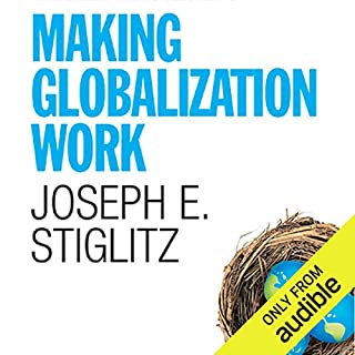 Making Globalization Work                   Written by:                                                                                                                                 Joseph E. Stiglitz                               Narrated by:                                                                                                                                 Jim Vann                      Length: 11 hrs and 34 mins     Not rated yet     Overall 0.0