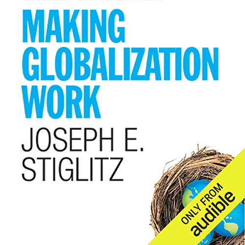 Making Globalization Work                   By:                                                                                                                                 Joseph E. Stiglitz                               Narrated by:                                                                                                                                 Jim Vann                      Length: 11 hrs and 34 mins     19 ratings     Overall 4.1