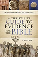 A Christian's Guide to Evidence for the Bible: 101 Proofs from History and Archaeology