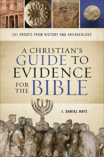 Compare Textbook Prices for A Christian's Guide to Evidence for the Bible: 101 Proofs from History and Archaeology  ISBN 9780801093319 by Hays, J. Daniel