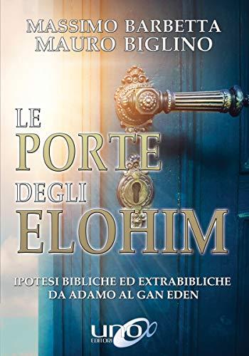 Le Porte degli Elohim: Ipotesi bibliche ed extrabibliche da Adamo al Gan Eden (La Via dei Misteri Antichi)