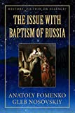 The Issue with Baptism of Russia (History: Fiction or Science?)