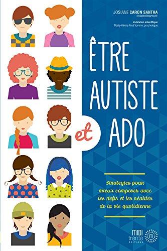 Etre autiste et ado : Stratégies pour mieux composer avec les dé