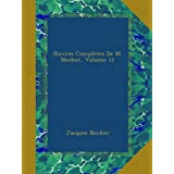Œuvres Complètes De M. Necker, Volume 11