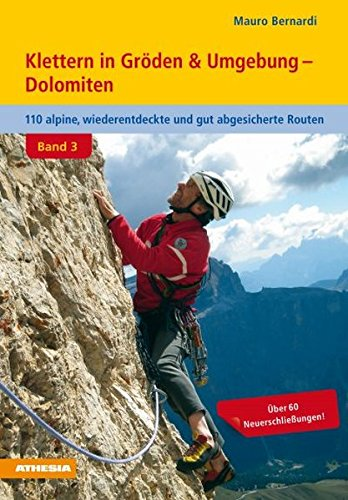 Klettern in Gröden & Umgebung - Dolomiten Band 3: 110 alpine, wiederentdeckte und gut abgesicherte Routen: 110 alpine, wieder entdeckte und abgesicherte Routen