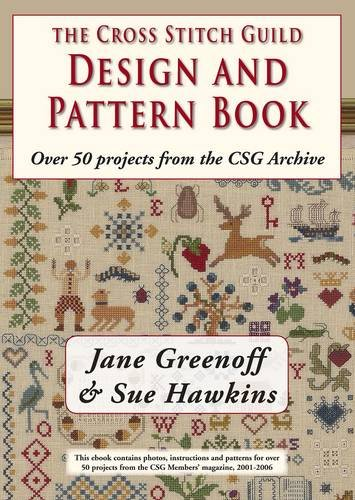 The Cross Stitch Guild Design and Pattern Book: With Over 50 Projects from the CSG Archive