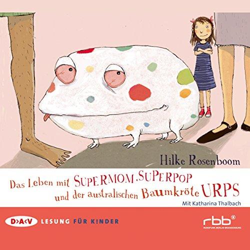Das Leben mit Supermom, Superpop und der australischen Baumkröte Urps                   Autor:                                                                                                                                 Hilke Rosenboom                               Sprecher:                                                                                                                                 Katharina Thalbach                      Spieldauer: 1 Std.     Noch nicht bewertet     Gesamt 0,0