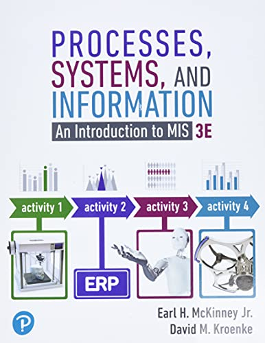 Compare Textbook Prices for Processes, Systems, and Information: An Introduction to MIS 3 Edition ISBN 9780134827001 by McKinney Jr., Earl,Kroenke, David