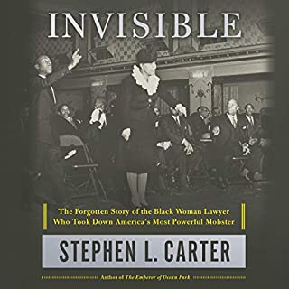 Invisible     The Forgotten Story of the Black Woman Lawyer Who Took Down America's Most Powerful Mobster              By:                                                                                                                                 Stephen L. Carter                               Narrated by:                                                                                                                                 Karen Chilton                      Length: 12 hrs and 39 mins     92 ratings     Overall 4.3