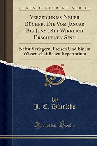 Verzeichniß Neuer Bücher, Die Vom Januar Bis Juny 1811 Wirklich Erschienen Sind: Nebst Verlegern, Preisen Und Einem Wissenschaftlichen Repertorium (Classic Reprint)