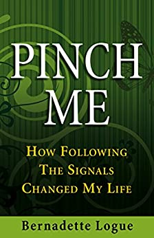 Pinch Me: How Following The Signals Changed My Life (Follow The Signals Book 1) by [Bernadette Logue]