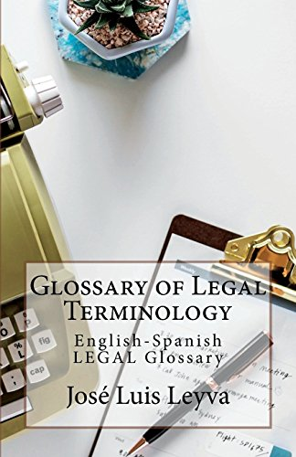 Glossary of Legal Terminology: English-Spanish LEGAL Glossary