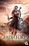 Gladiatorin - Freiheit oder Tod (Die Gladiatorin-Reihe, Band 1) - Lesley Livingston
