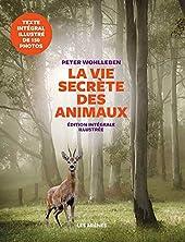 La Vie Secrète Des Animaux - Edition illustrée de Peter Wohlleben