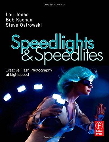 Speedlights & Speedlites: Creative Flash Photography at the Speed of Light: Creative Flash Photography at Lightspeed