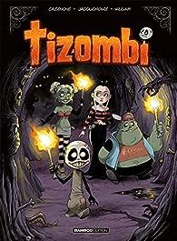 Tizombi, tome 4 : Mondes cruels par Christophe Cazenove