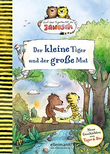 Der kleine Tiger und der große Mut: Nach einer Figurenwelt von Janosch