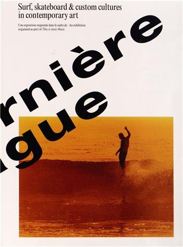 La Dernier Vague - Surf, Skateboard and Custom Cultures in Contemporary Art