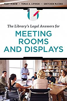 The Library's Legal Answers for Meeting Rooms and Displays by [Mary Minow, Tomas A. Lipinski, Gretchen McCord]