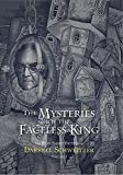 The Mysteries of the Faceless King: The Best Short Fiction of Darrell Schweitzer Volume 1