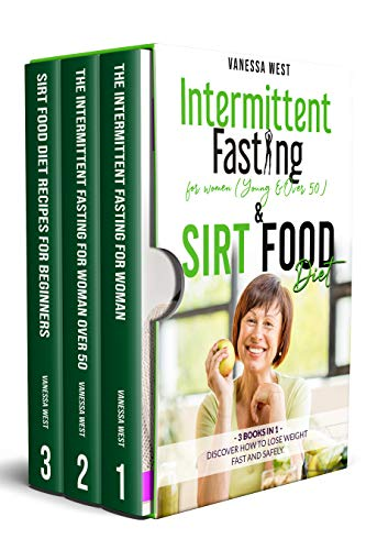 INTERMITTENT FASTING FOR WOMEN ( Young and Over 50 ) & SIRT FOOD DIET – 3 BOOKS IN 1: Discover How To Lose Weight Fast and Safely 1