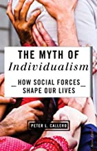 The Myth of Individualism: How Social Forces Shape Our Lives by Peter Callero (2013-02-28)