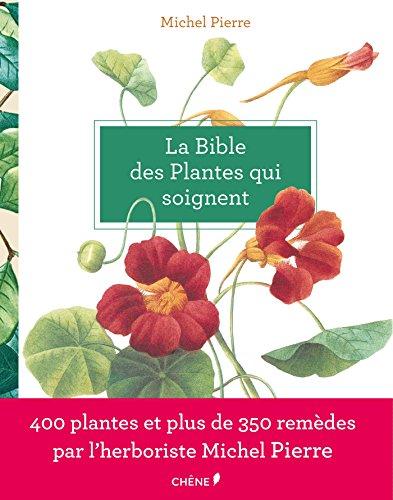 La Bible des plantes qui soignent (Hors collection)