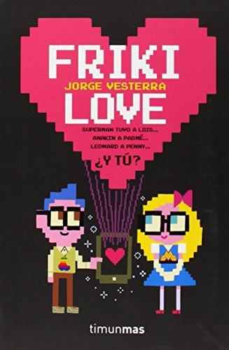 Friki Love (Timunmas) de Jorge Vesterra (22 ene 2015) Tapa blanda