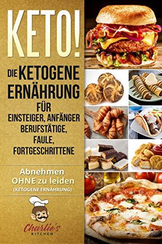 KETO! Die ketogene Ernährung für Einsteiger, Anfänger Berufstätige, Faule, Fortgeschrittene: Das Ketogene Kochbuch mit 99 ketogene Rezepte zu Paleo, Low ... & Veganer (inkl. Diätplan) (Teil 1)
