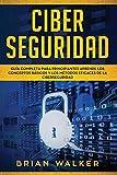Ciber Seguridad: Guía completa para principiantes aprende los conceptos básicos y los métodos...