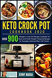 KETO CROCK POT COOKBOOK 2020: Over 900 Ketogenic Crock-Pot Recipes Cookbook for Quick and Smart People | Amazing Recipes for Everyday Cooking & Burn Fat Forever