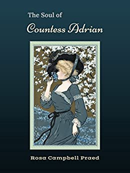 The Soul of Countess Adrian: A Romance by [Rosa Campbell Praed, Angela J. Maher]