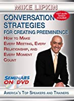 Conversation Strategies for Creating Preeminence - How to Make Every Meeting, Every Relationship, and Every Moment Count - Motivational Communication Skills DVD Training Video featuring Mike Lipkin