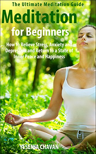 Meditation: Meditation for Beginners - How to Relieve Stress, Anxiety and Depression and...