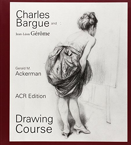 Charles Bargue and Jean-L¨|on G¨|r?me 3rd (third) Edition by Ackerman, Gerald, Parrish, Graydon published by Art Creation Realisation (2011)