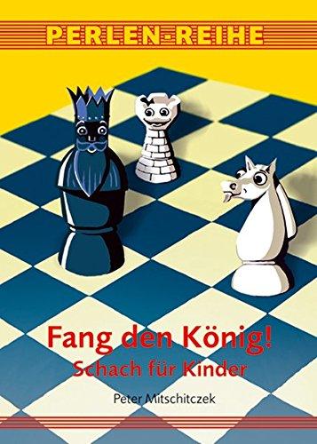 Fang den König!: Schach für Kinder (Perlen-Reihe)