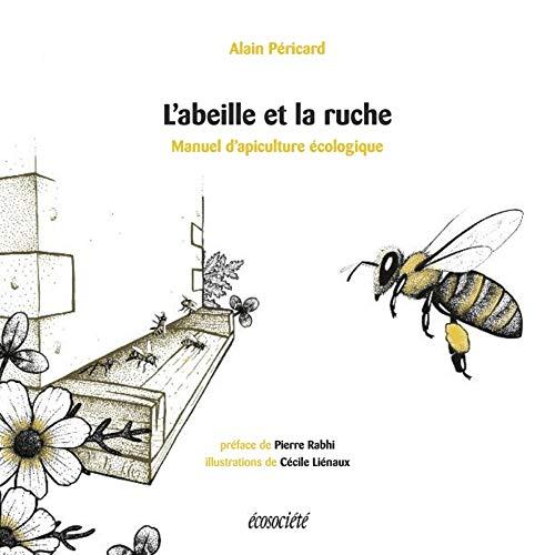 Abeille et la ruche (L'): Manuel d'apiculture écologique