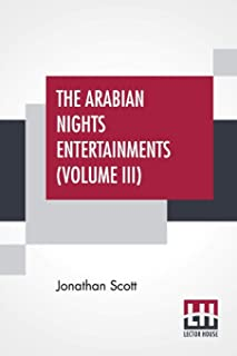 "The Arabian Nights Entertainments (Volume III): The ""Aldine"" Edition Of The Arabian Nights Entertainments From The Text Of..."
