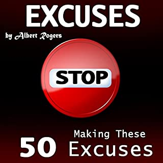 Excuses     Stop Making These 50 Excuses!              By:                                                                                                                                 Albert Rogers                               Narrated by:                                                                                                                                 Michael Tingle                      Length: 1 hr and 6 mins     5 ratings     Overall 5.0