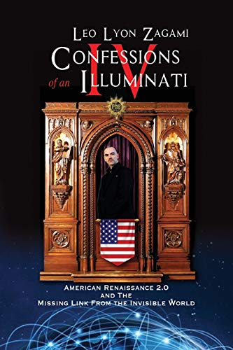 Confessions of an Illuminati Volume IV: American Renaissance 2.0 and the missing link from the Invisible World
