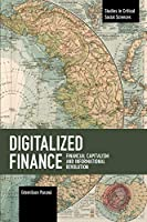 Digitalized Finance: Financial Capitalism and Informational Revolution (Studies in Critical Social Sciences)