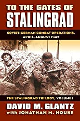 To the Gates of Stalingrad: Soviet-German Combat Operations, April-August 1942 (Modern War Studies) : David Glantz, Jonathan M. House