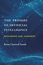 The Promise of Artificial Intelligence: Reckoning and Judgment (The MIT Press)