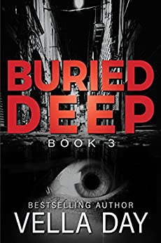 Buried Deep: A dark Romantic Suspense (The Buried Series Book 3) by [Vella Day]