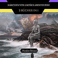 Maerchen von Grossen Abenteuern: 3 Buecher in 1