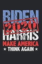 Biden 2020 Harris Make America Think: Biden Harris & Election Notebook 6'x 9' Joe Biden Gift For Biden Harris 2020 & Presi...