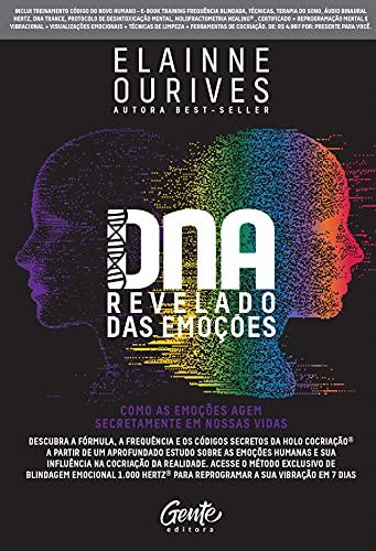 DNA revelado das emoções: Como as emoções agem secretamente em nossas vidas: Descubra a fórmula, a frequência e os códigos secretos da Holo Cocriação® ... e sua influência na cocriação da realidade.