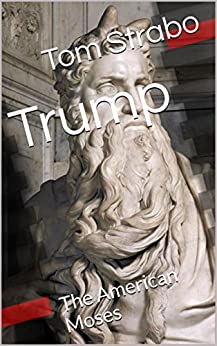 Trump: The American Moses by [Tom Strabo]